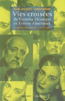 Vies croisées de Victoria Ocampo et Ernest Ansermet : correspondance 1924-1969 - ErnestAnsermet