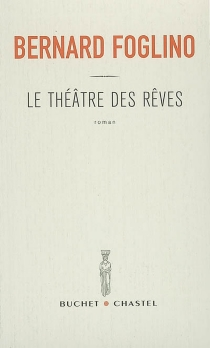 Le Théâtre des rêves - BernardFoglino