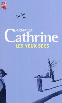 Les yeux secs - ArnaudCathrine