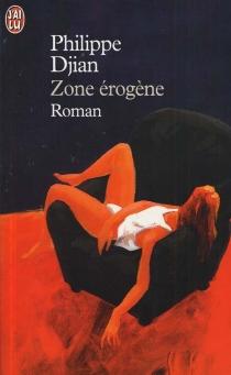 Zone érogène - PhilippeDjian