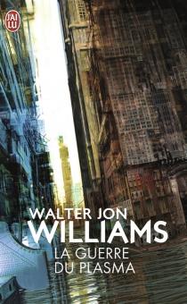 La guerre du plasma - Walter JonWilliams