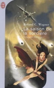 La saison de la sorcière - Roland C.Wagner