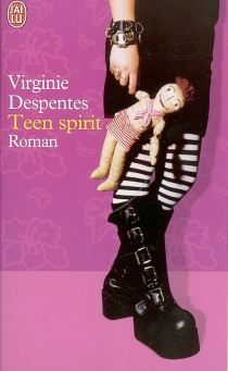 Teen Spirit - Virginie Despentes