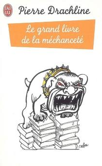 Le grand livre de la méchanceté - PierreDrachline