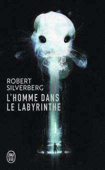 L'homme dans le labyrinthe - RobertSilverberg