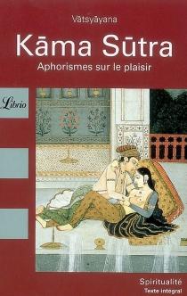 Kâma Sûtra : aphorismes sur le plaisir - Vâtsyâyana