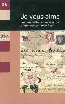 Je vous aime : les plus belles lettres d'amour -
