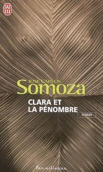 Clara et la pénombre - José CarlosSomoza