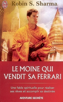 Le moine qui vendit sa Ferrari : une fable spirituelle pour réaliser ses rêves et accomplir sa destinée - Robin ShilpSharma