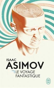 Le voyage fantastique - IsaacAsimov