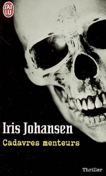 Cadavres menteurs - IrisJohansen