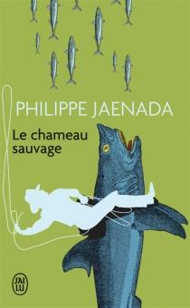 Le chameau sauvage - PhilippeJaenada