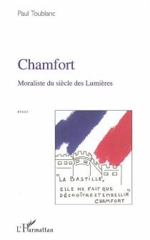 Chamfort : moraliste du siècle des lumières : essai - PaulToublanc