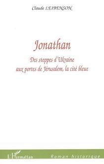 Jonathan : des steppes d'Ukraine aux portes de Jérusalem, la cité bleue - ClaudeLeibenson