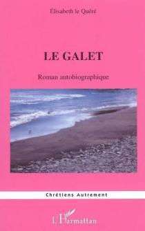 Le galet : roman autobiographique - ÉlisabethLe Quéré