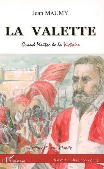 La Valette : grand maître de la victoire - JeanMaumy