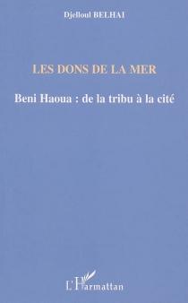 Les dons de la mer : Beni Haoua : de la tribu à la cité - DjelloulBelhai