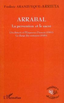 Arrabal : la perversion et le sacré : L'architecte et l'empereur d'Assyrie (1967), La charge des centaures (1984) - FrédéricAranzueque-Arrieta