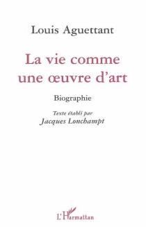 Louis Aguettant, la vie comme une oeuvre d'art : biographie - JacquesLongchampt