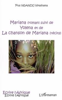 Mariana| Suivi de Yolena| Suivi de La chanson de Mariana : récits - Pius NkashamaNgandu