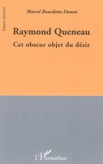 Raymond Queneau : cet obscur objet du désir - MarcelBourdette Donon