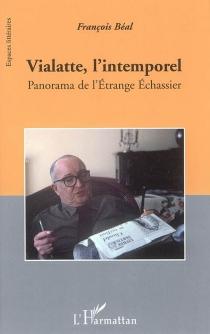 Vialatte, l'intemporel : panorama de l'étrange échassier : essai - FrançoisBéal