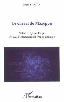 Le cheval de Mazeppa : Voltaire, Byron, Hugo, un cas d'intertextualité franco-anglaise - BrunoSibona