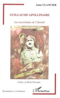 Guillaume Apollinaire : les incertitudes de l'identité - AnneClancier