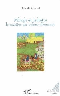 Mbark et Juliette : le mystère des colons allemands - DouniaCharaf