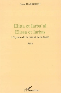 Elitta et Iarba'al : Elissa et Iarbas : l'hymen de la ruse et de la force - EsmaHarrouch