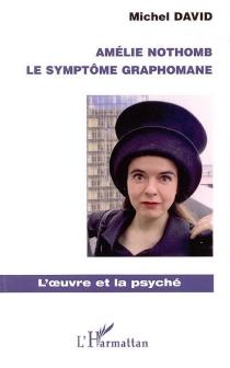 Amélie Nothomb : le symptôme graphomane - MichelDavid