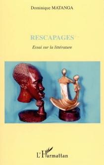 Rescapages : essai sur la littérature - DominiqueMatanga
