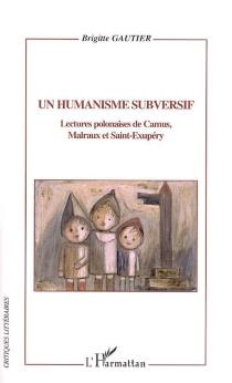 Un humanisme subversif : lectures polonaises de Camus, Malraux et Saint-Exupéry - BrigitteGautier