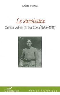 Le survivant : Baseure Adrien Jérôme Cornil (1896-1918) - ColetteBuret
