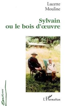 Sylvain ou Le bois d'oeuvre - LucetteMouline
