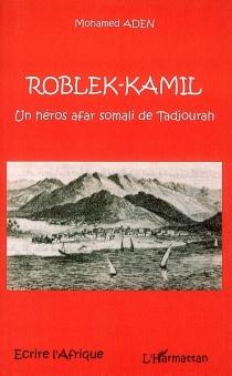Roblek-Kamil : un héros afar-somali de Tadjourah - MohamedAden