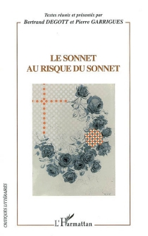 Le sonnet au risque du sonnet : actes du colloque international de Besançon, 8, 9 et 10 décembre 2004 -