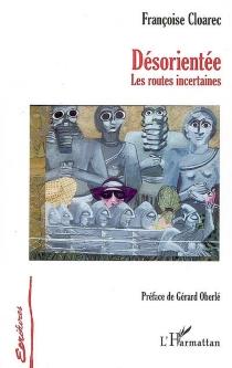 Désorientée : les routes incertaines - FrançoiseCloarec