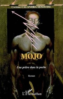 Mojo : une prière dans la poche - CorinneCalandra Senoussi
