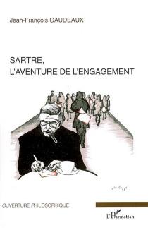 Sartre, l'aventure de l'engagement - Jean-FrançoisGaudeaux