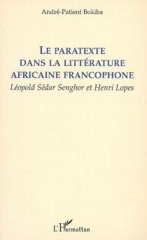 Le paratexte dans la littérature africaine francophone : Léopold Sédar Senghor et Henri Lopes - André-PatientBokiba