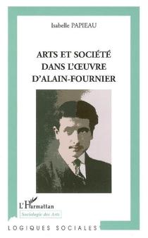 Art et société dans l'oeuvre d'Alain-Fournier - IsabellePapieau