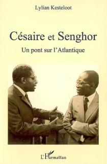 Césaire et Senghor, un pont sur l'Atlantique - LilyanKesteloot