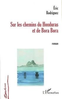 Sur les chemins du Honduras et de Bora-Bora - ÉricRodriguez