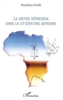 La justice répressive dans la littérature africaine - BaydallayeKane