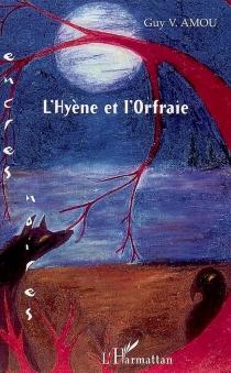 L'hyène et l'orfraie - Guy V.Amou