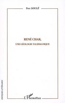 René Char, une géologie talismanique - YvesSoulé