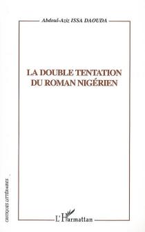La double tentation du roman nigérien - Abdoul-AzizIssa Daouda