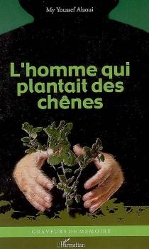 L'homme qui plantait des chênes - My YoussefAlaoui