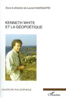 Kenneth White et la géopoétique -